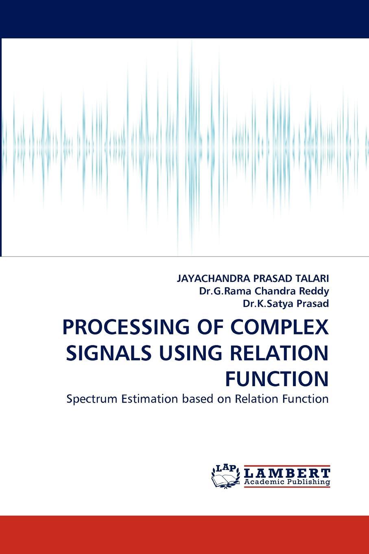 JAYACHANDRA Prasad Talari, G. Rama Chandra Reddy, K. Satya Prasad Processing of Complex Signals Using Relation Function anil fernando 3dtv processing and transmission of 3d video signals