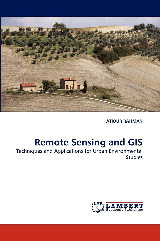 ATIQUR RAHMAN Remote Sensing and GIS klemas victor v remote sensing and global environmental change