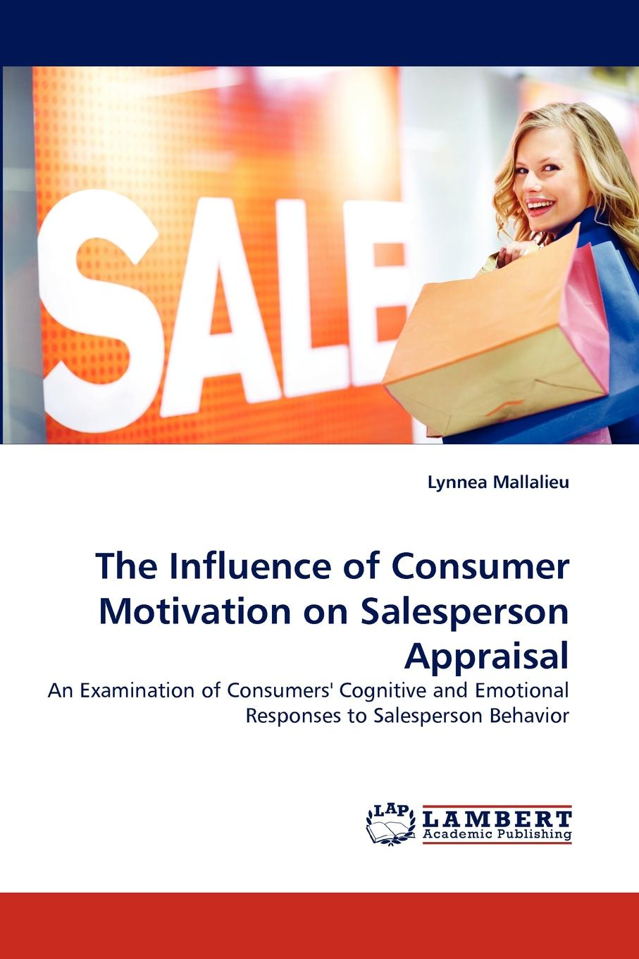 Lynnea Mallalieu The Influence of Consumer Motivation on Salesperson Appraisal andy hewitt construction claims and responses effective writing and presentation