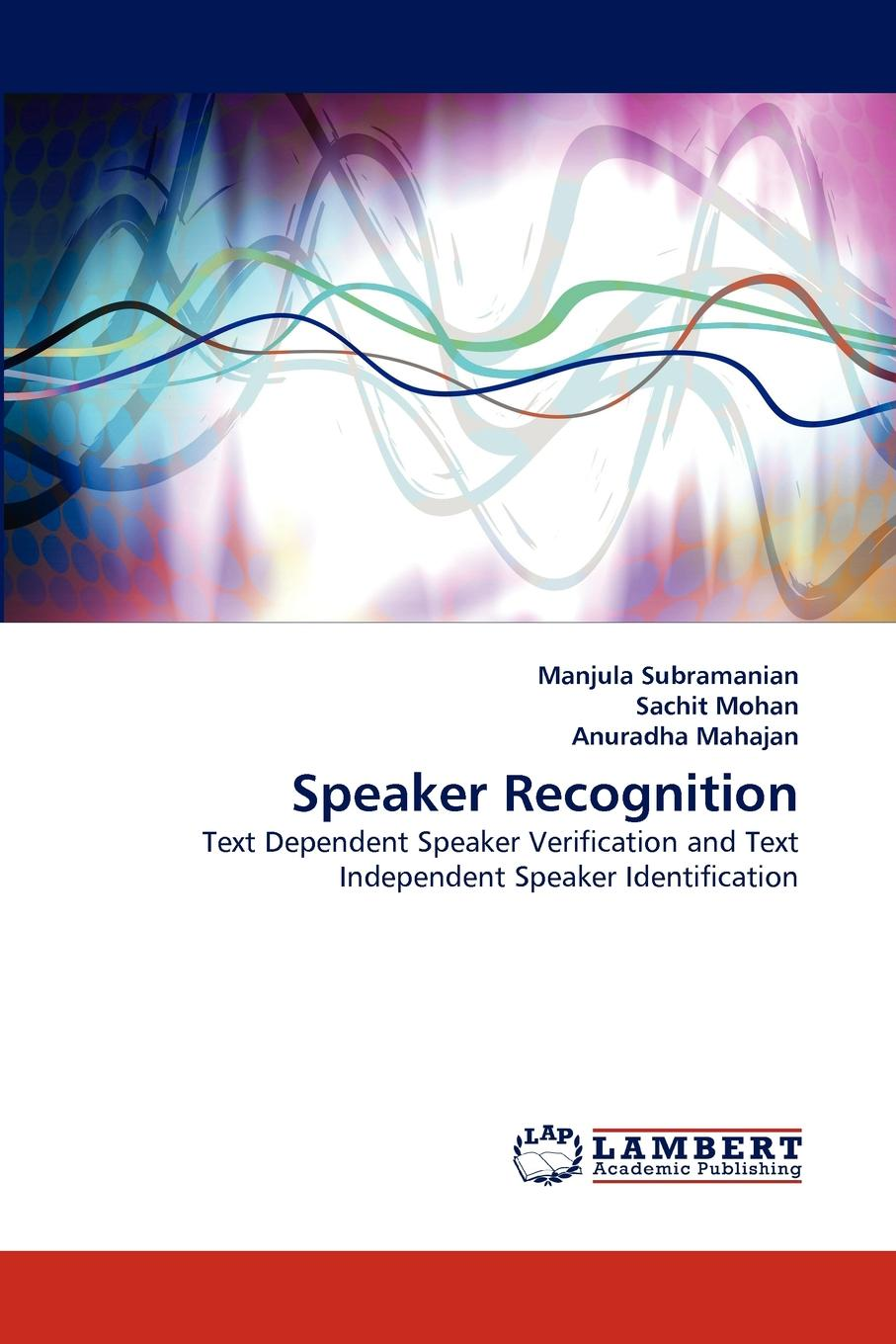 Manjula Subramanian, Sachit Mohan, Anuradha Mahajan Speaker Recognition keshet joseph automatic speech and speaker recognition large margin and kernel methods