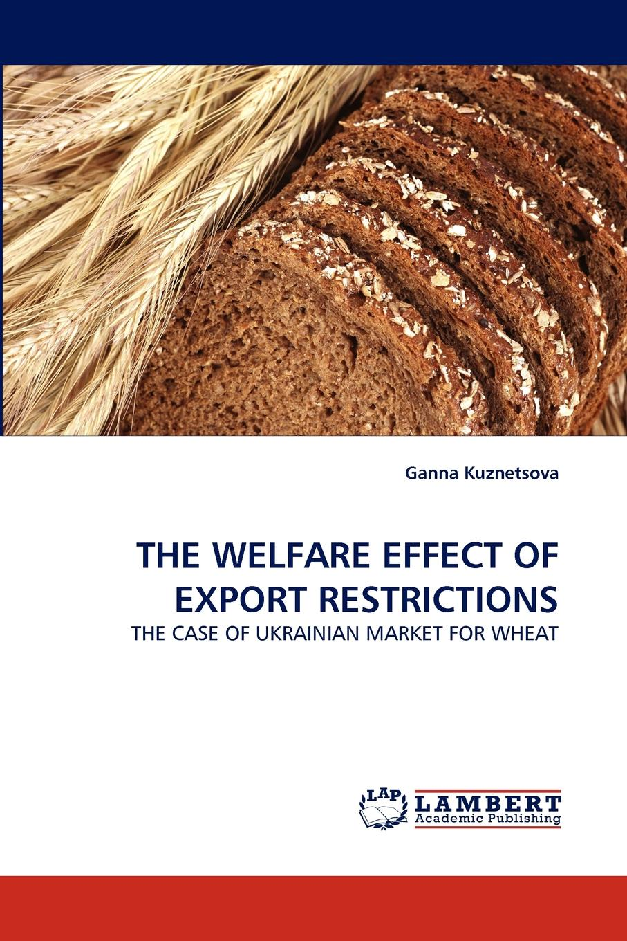 Ganna Kuznetsova THE WELFARE EFFECT OF EXPORT RESTRICTIONS недорго, оригинальная цена
