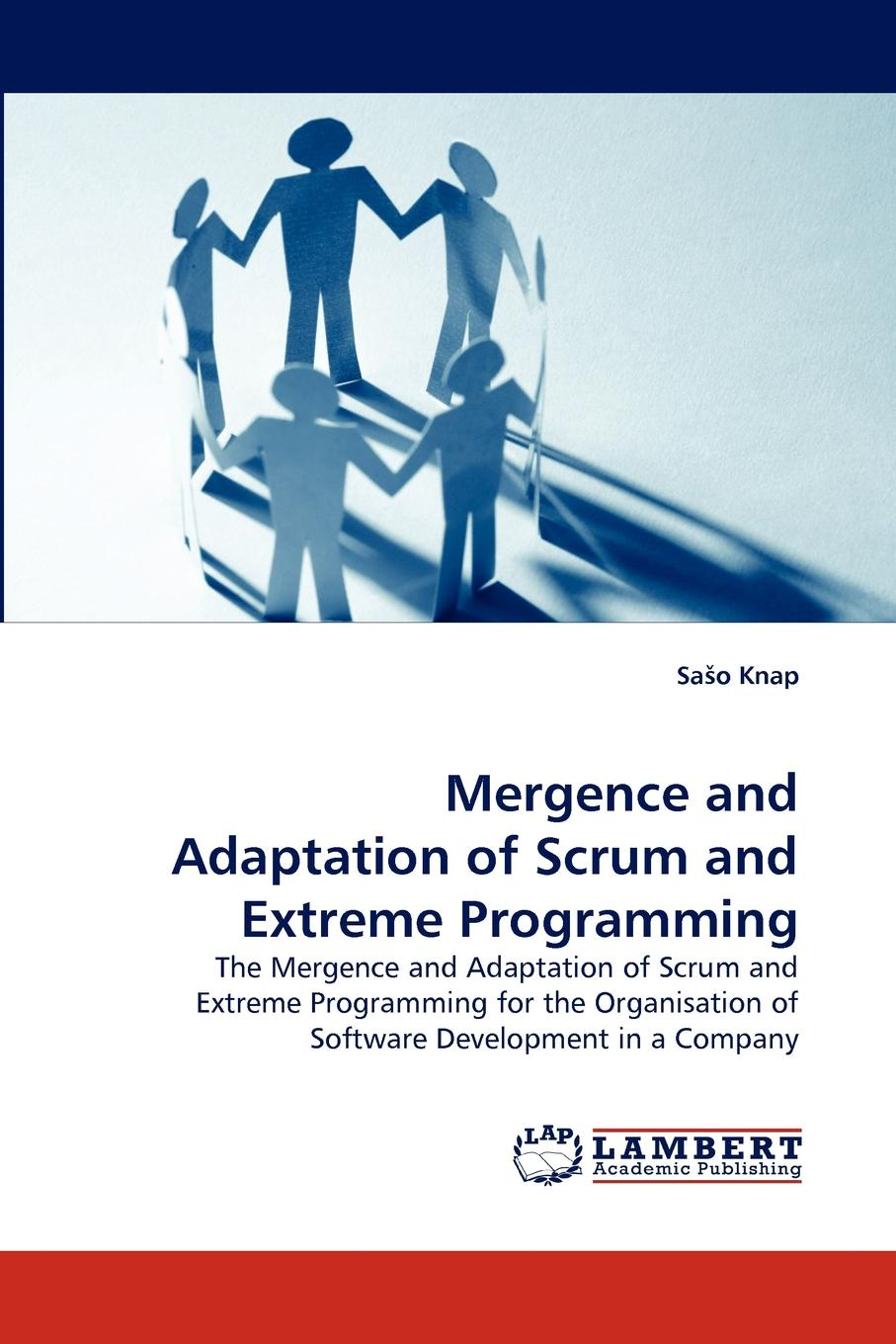 Sa O. Knap Mergence and Adaptation of Scrum and Extreme Programming robert wysocki k effective project management traditional agile extreme