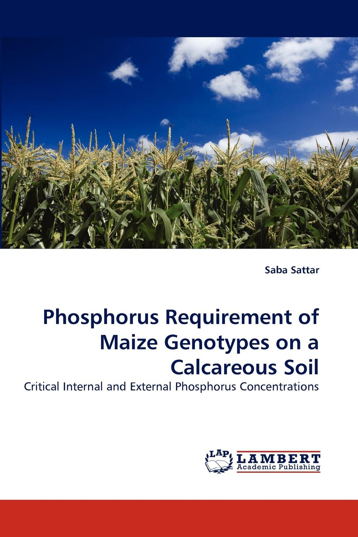 Saba Sattar Phosphorus Requirement of Maize Genotypes on a Calcareous Soil недорго, оригинальная цена