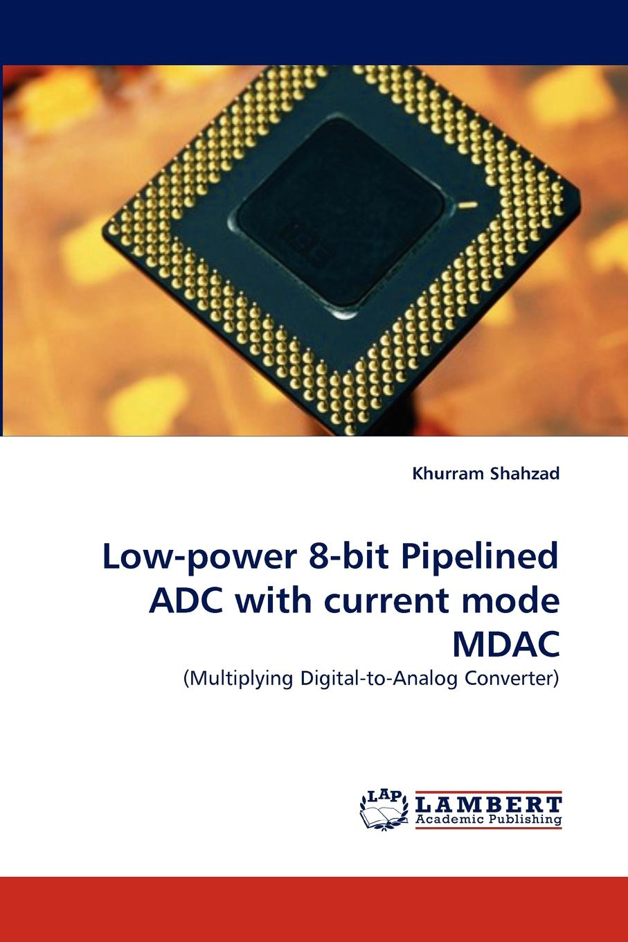 Khurram Shahzad Low-Power 8-Bit Pipelined Adc with Current Mode Mdac ad7606 module stm32 processor synchronize 8 bit 16 bit adc 200k sampling