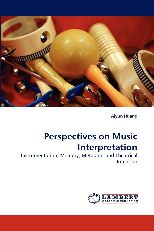 Aiyun Huang Perspectives on Music Interpretation the interpretation of dreams