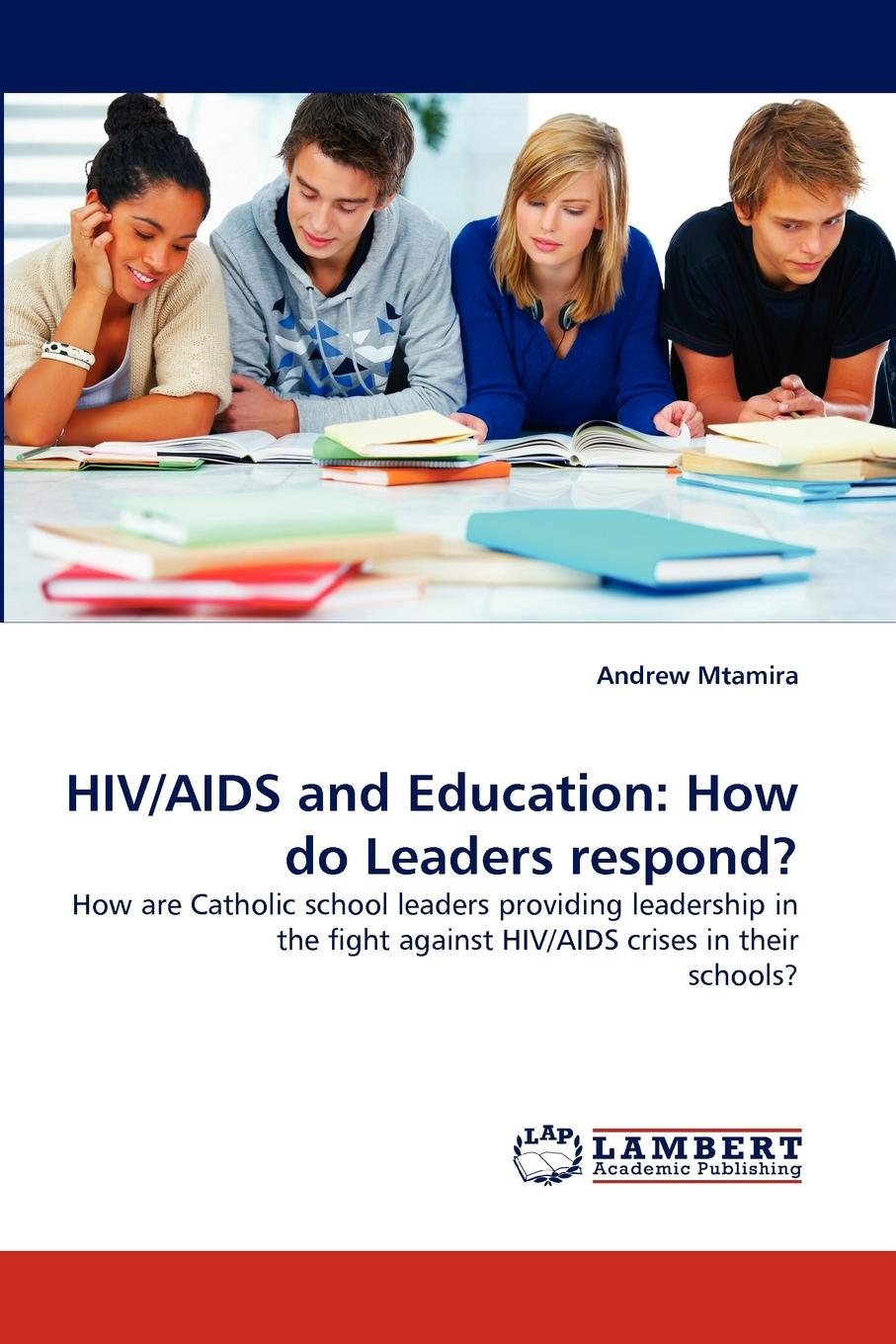 Andrew Mtamira HIV/AIDS and Education. How Do Leaders Respond. цена