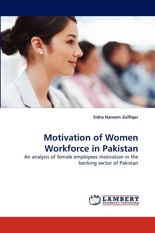 Sidra Hareem Zulfiqar Motivation of Women Workforce in Pakistan productivity and economies in pakistan s commercial banking sector