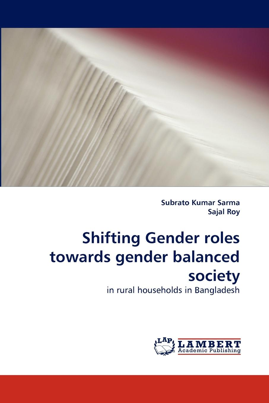 Subrato Kumar Sarma, Sajal Roy Shifting Gender Roles Towards Gender Balanced Society gender inequity and reproductive health status of rural women