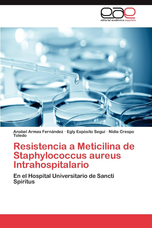 Armas Fernandez Anabel, Exposito Segui Egly, Crespo Toledo Nidia Resistencia a Meticilina de Staphylococcus Aureus Intrahospitalario nasal carriage of staphylococcus aureus