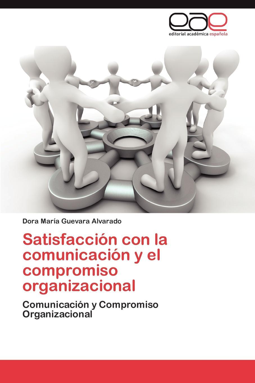 Satisfaccion Con La Comunicacion y El Compromiso Organizacional La comunicaciР?n es, ha sido y serР? un aspecto de suma importancia...