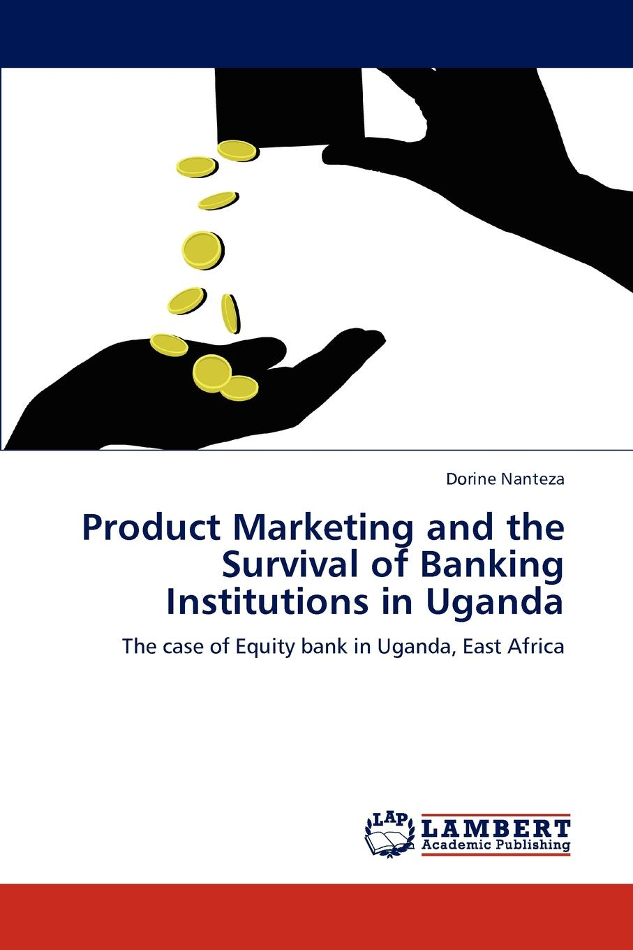 Product Marketing and the Survival of Banking Institutions in Uganda Banking competition in the developing world has come of age. Banks...
