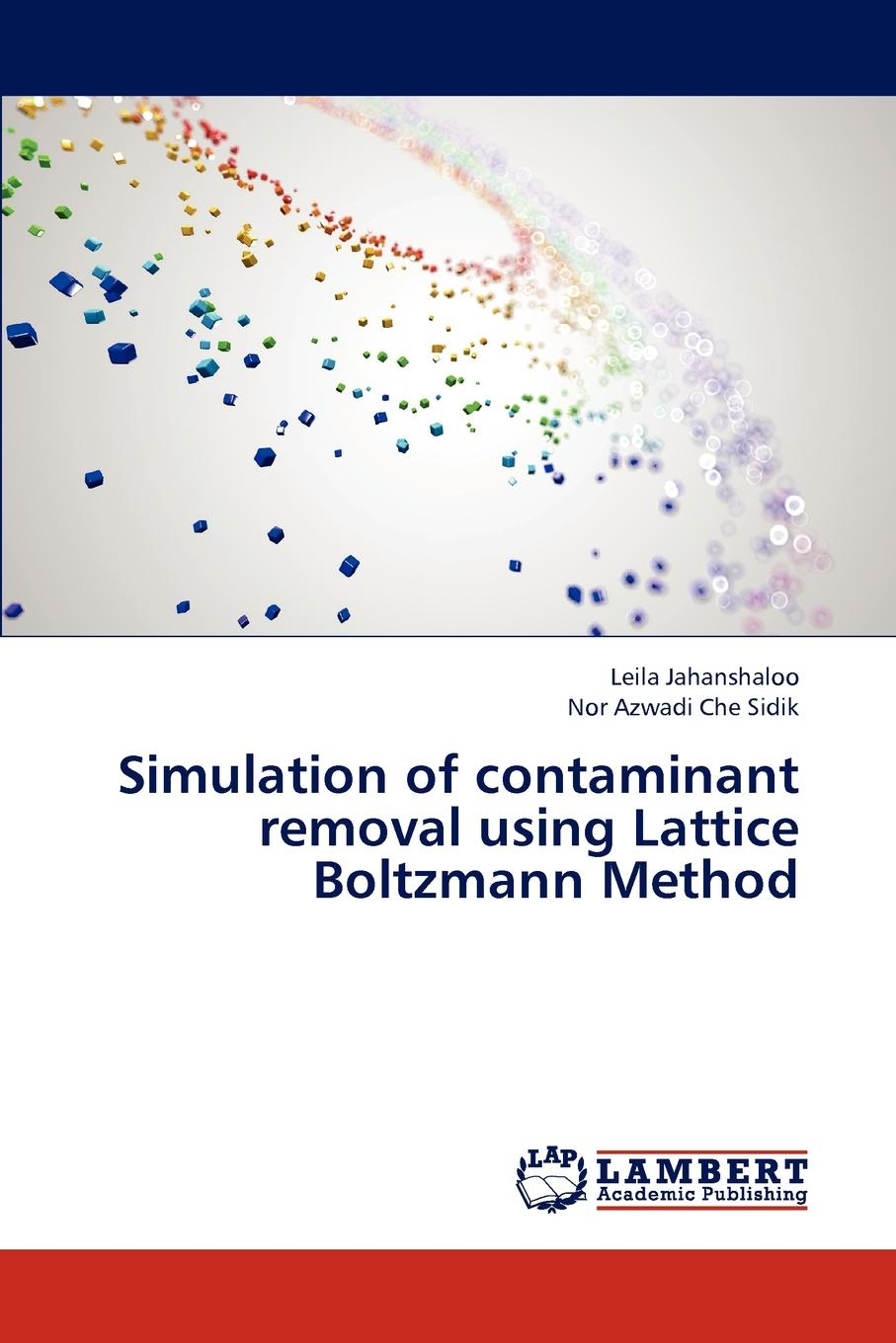 Jahanshaloo Leila, Che Sidik Nor Azwadi Simulation of contaminant removal using Lattice Boltzmann Method недорго, оригинальная цена