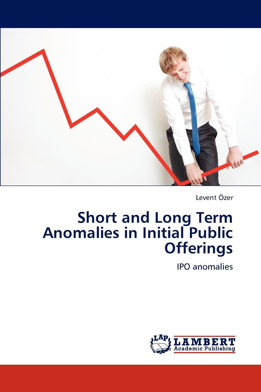 Levent Zer, Levent Ozer Short and Long Term Anomalies in Initial Public Offerings halil kiymaz market microstructure in emerging and developed markets price discovery information flows and transaction costs