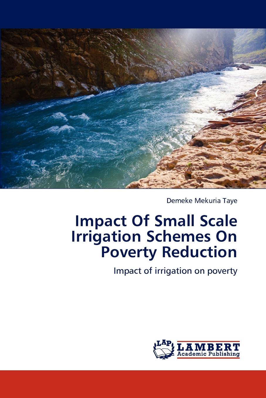 Demeke Mekuria Taye Impact of Small Scale Irrigation Schemes on Poverty Reduction