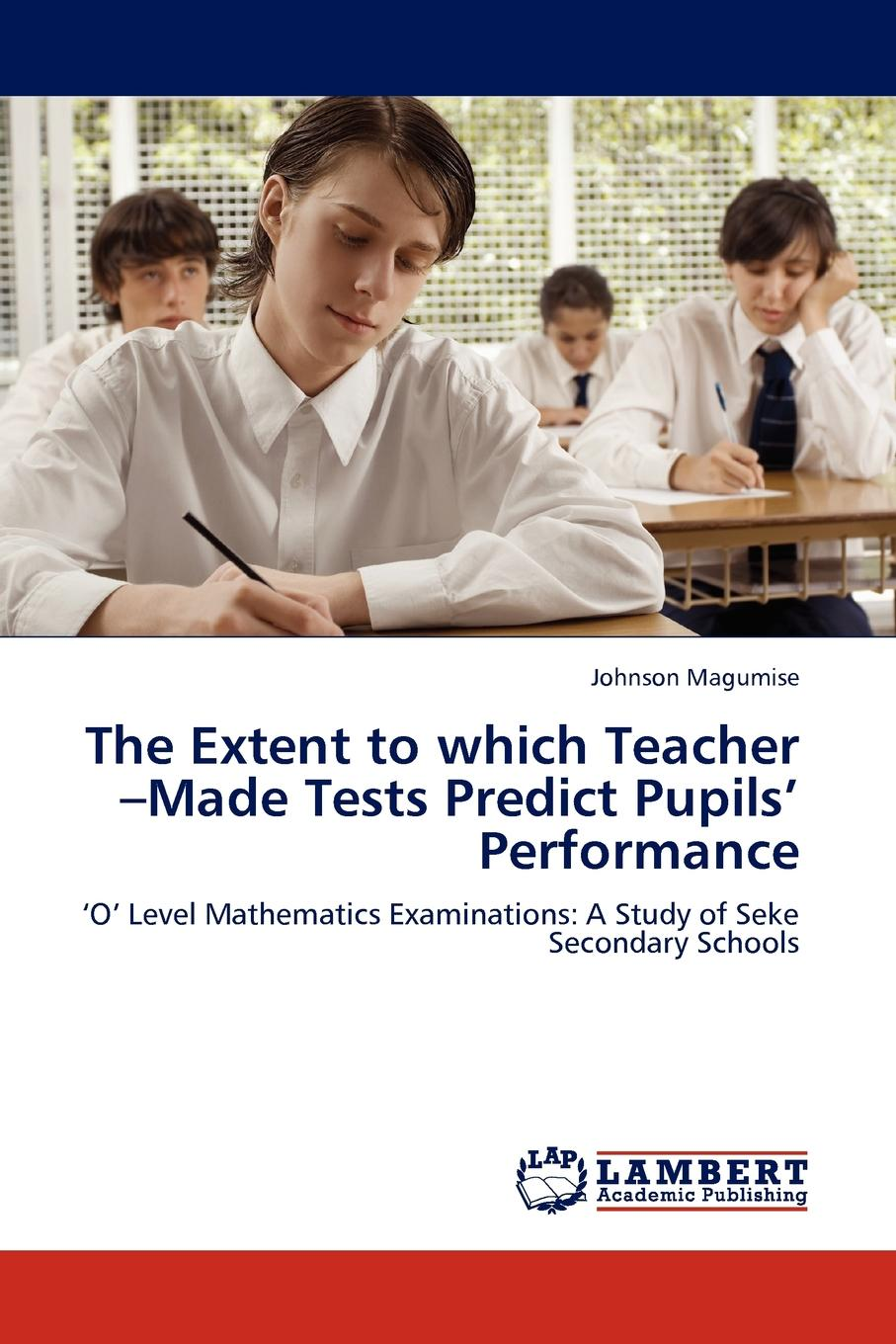 Johnson Magumise The Extent to which Teacher -Made Tests Predict Pupils. Performance недорго, оригинальная цена