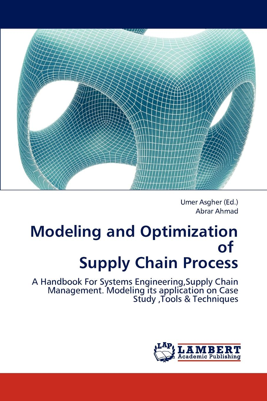 Ahmad Abrar Modeling and Optimization of Supply Chain Process georg baltes new perspectives on supply and distribution chain financing case studies from china and europe