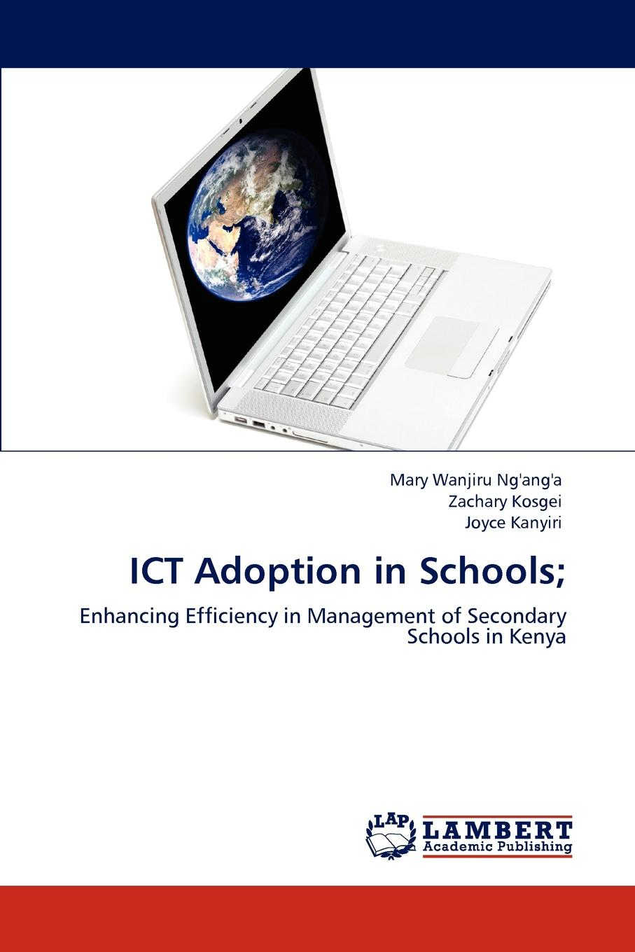 Mary Wanjiru Ng'ang'a, Zachary Kosgei, Joyce Kanyiri Ict Adoption in Schools; ayoub kafyulilo practical use of ict in science and mathematics teachers training at duce