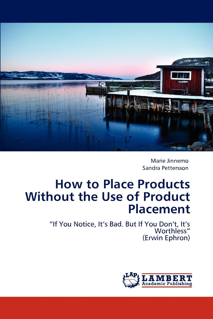 Marie Jinnemo, Sandra Pettersson How to Place Products Without the Use of Product Placement danielle sprengnagel geschickt platziert product placement als werbeform