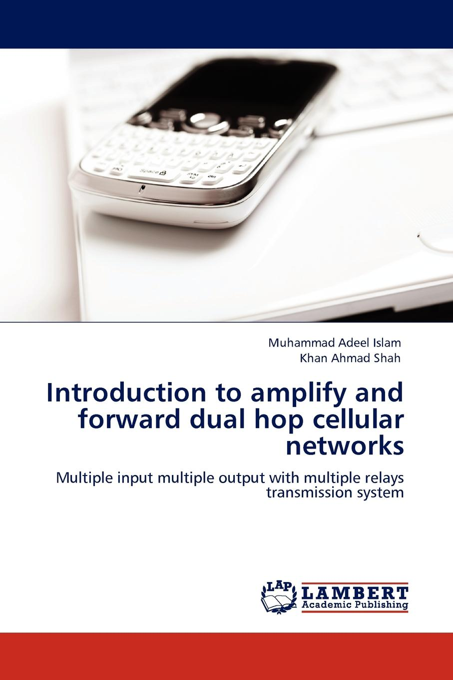 Muhammad Adeel Islam, Khan Ahmad Shah Introduction to Amplify and Forward Dual Hop Cellular Networks diversity combining for digital signals in wireless fading channels