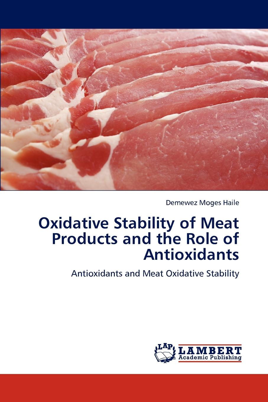 Demewez Moges Haile Oxidative Stability of Meat Products and the Role of Antioxidants недорго, оригинальная цена