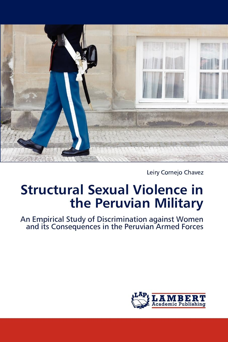 Leiry Cornejo Chavez Structural Sexual Violence in the Peruvian Military цена 2017