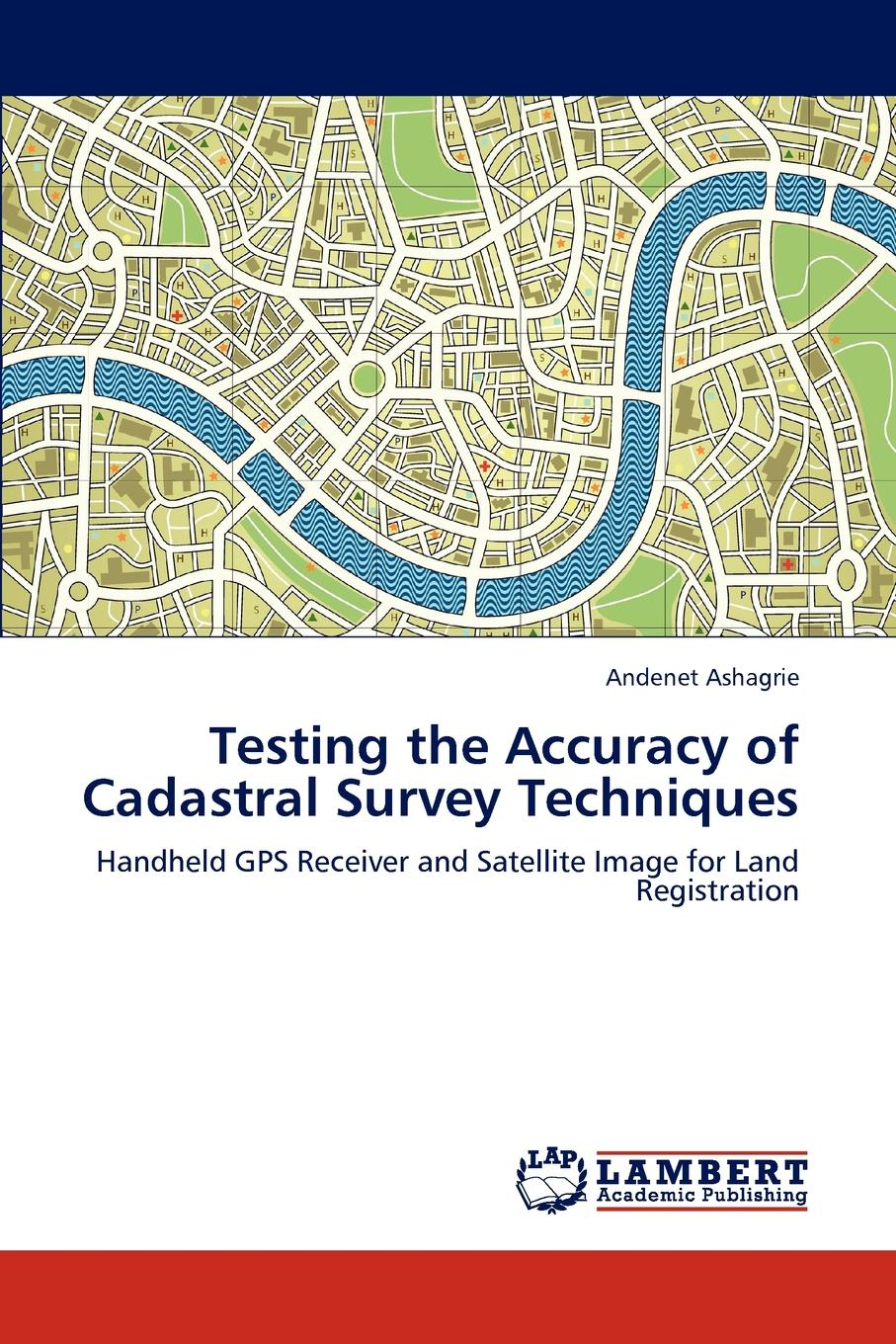 Andenet Ashagrie Testing the Accuracy of Cadastral Survey Techniques
