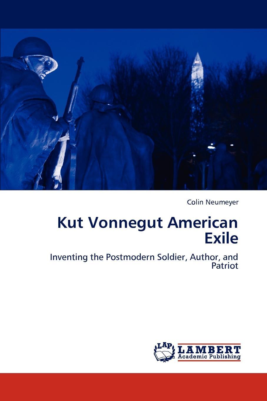 Colin Neumeyer Kut Vonnegut American Exile vonnegut k slaughterhouse 5