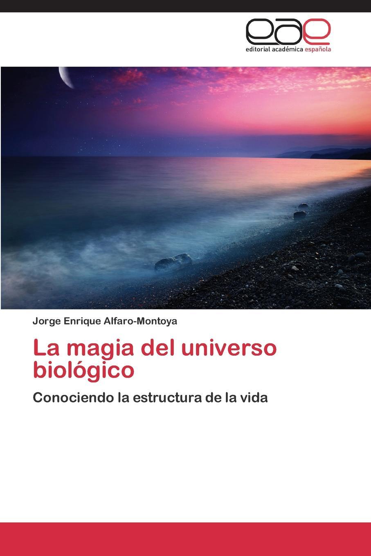 Alfaro-Montoya Jorge Enrique La Magia del Universo Biologico цена