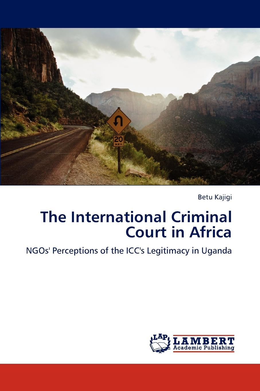 Kajigi Betu The International Criminal Court in Africa edited by dominic mcgoldrick peter rowe and eric donnelly the permanent international criminal court