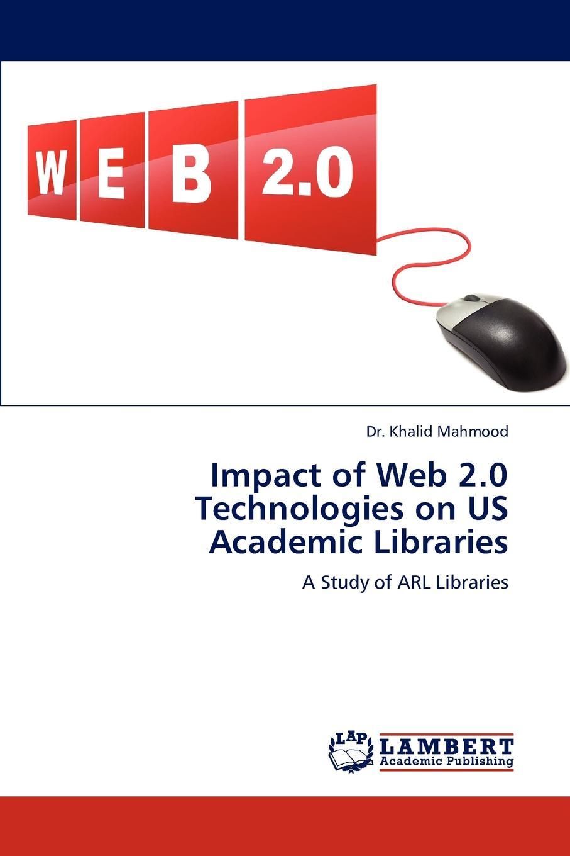 цены на Khalid Mahmood, Dr Khalid Mahmood Impact of Web 2.0 Technologies on Us Academic Libraries  в интернет-магазинах