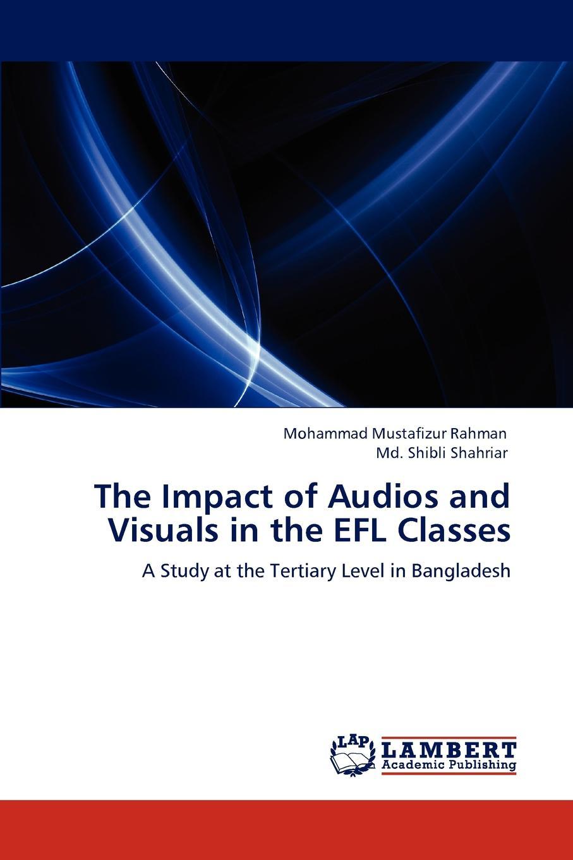 цены на Mohammad Mustafizur Rahman, Md. Shibli Shahriar The Impact of Audios and Visuals in the EFL Classes  в интернет-магазинах
