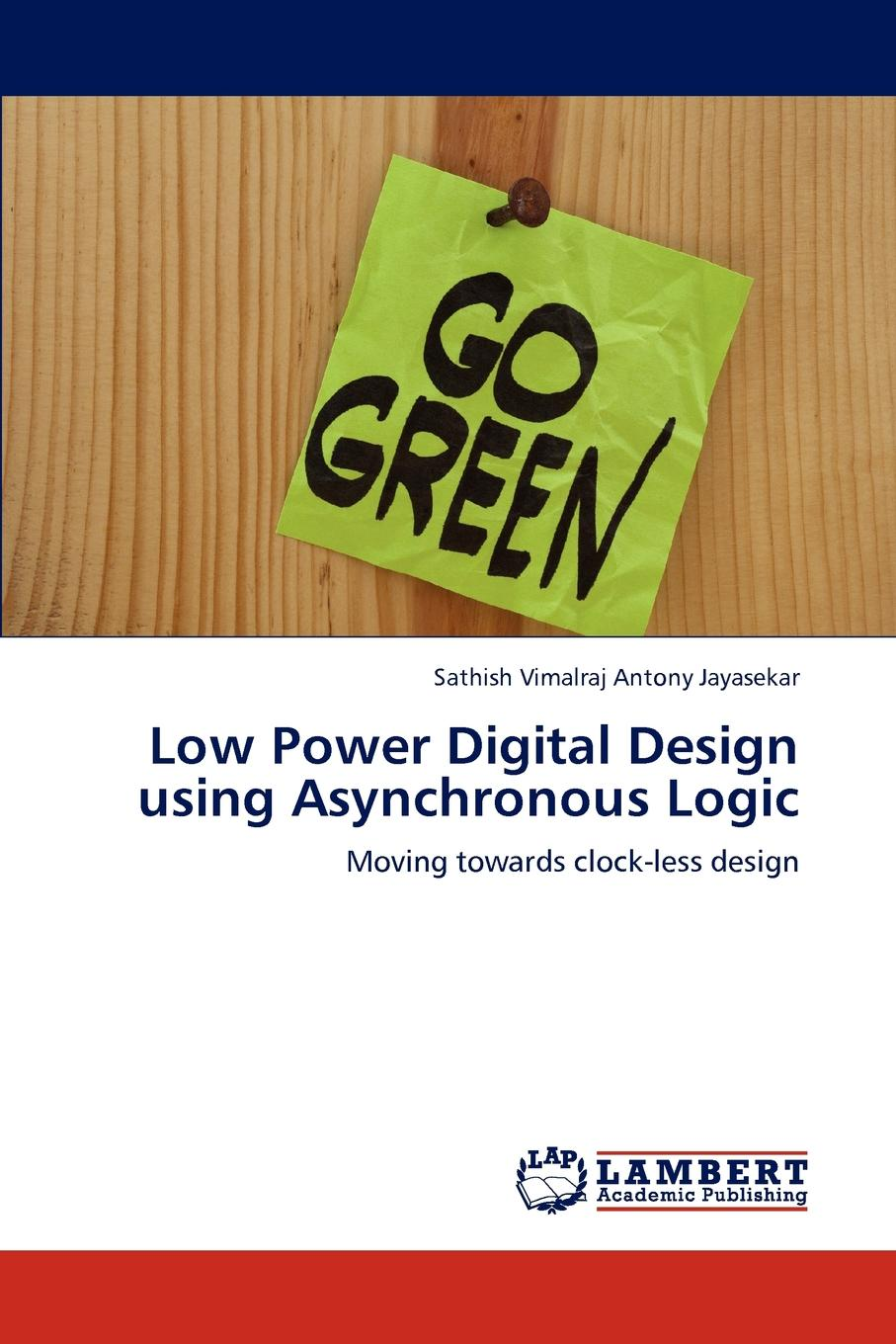 Sathish Vimalraj Antony Jayasekar Low Power Digital Design using Asynchronous Logic low power mixed mode circuit design of sar adc