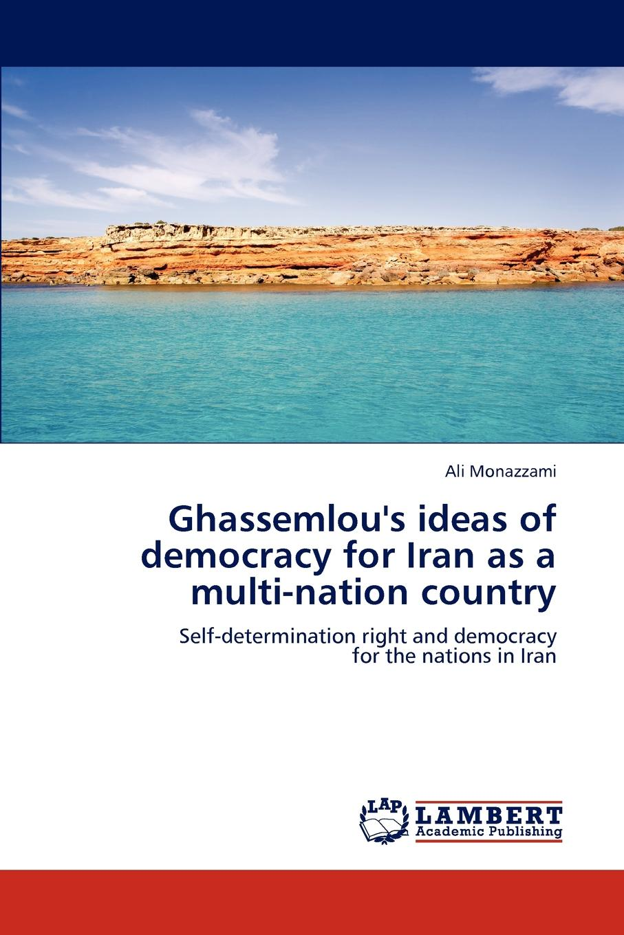 Ali Monazzami Ghassemlou.s ideas of democracy for Iran as a multi-nation country suggestions for iran and the world