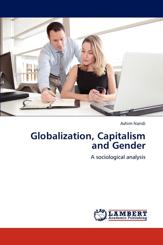 Ashim Nandi Globalization, Capitalism and Gender gender globalization and postsocialism