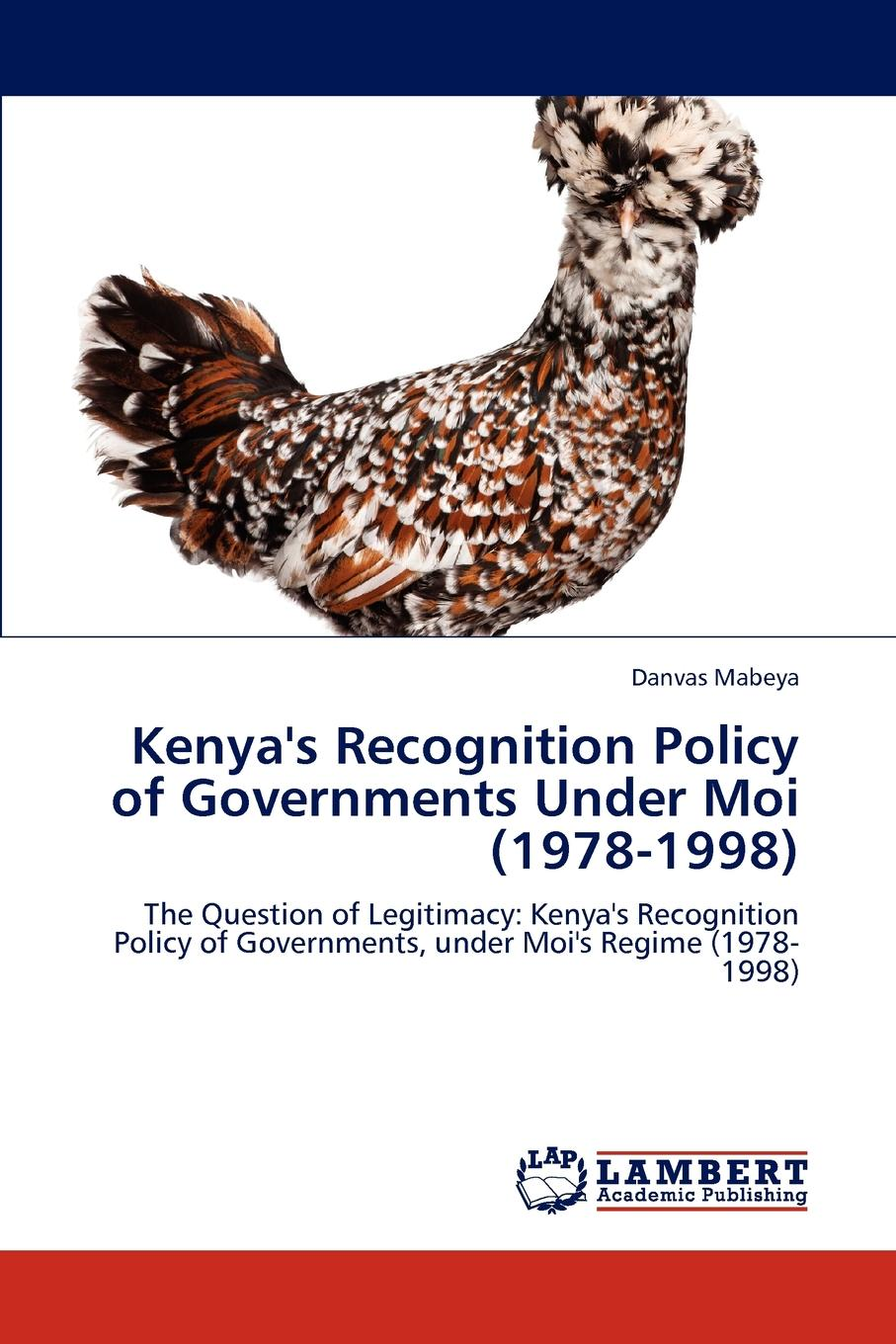 Danvas Mabeya Kenya.s Recognition Policy of Governments Under Moi (1978-1998) paul opondo fishing policy in colonial kenya lake victoria 1880 1978