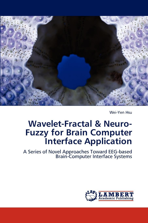 Wei-Yen Hsu Wavelet-Fractal . Neuro-Fuzzy for Brain Computer Interface Application цена