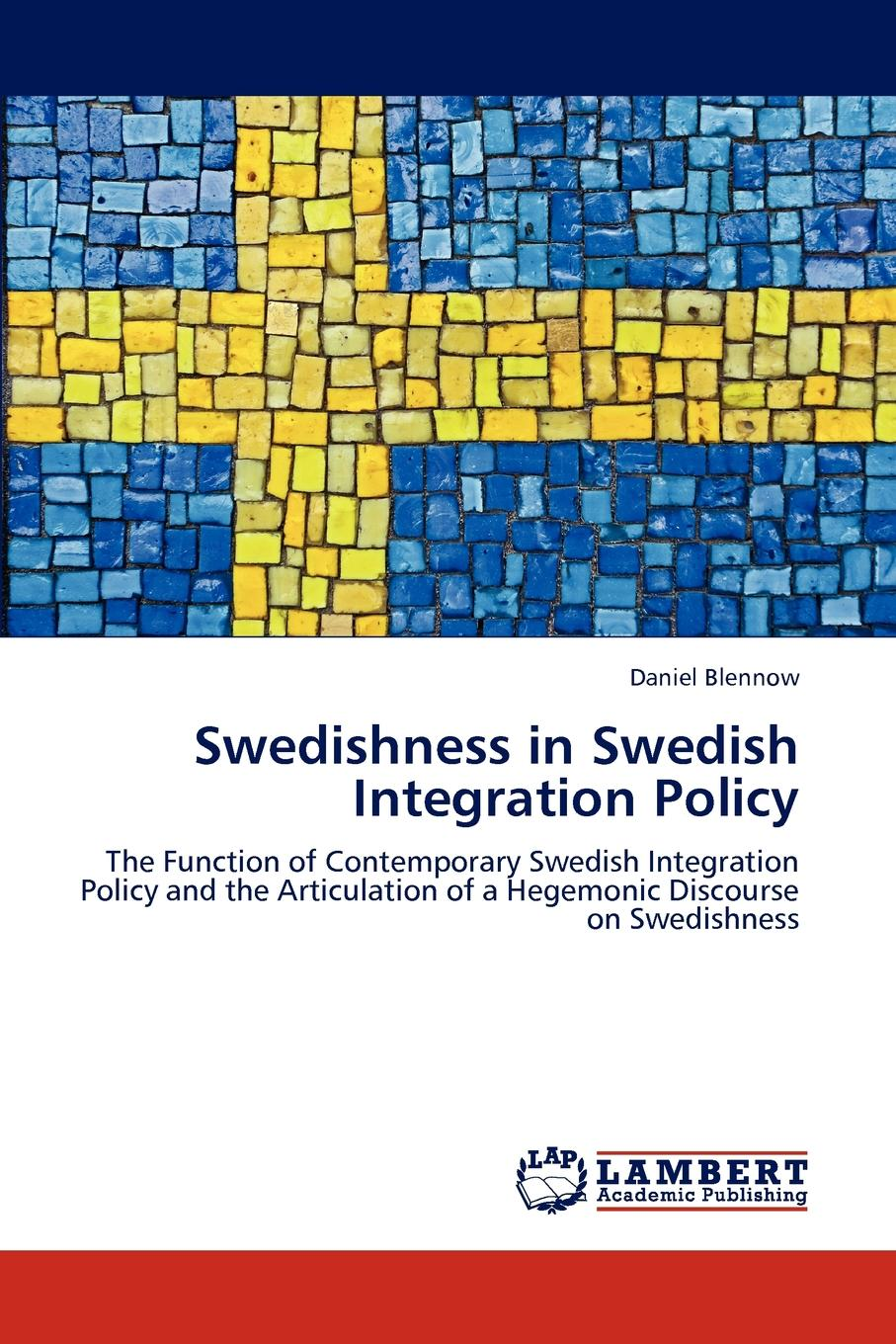 Daniel Blennow Swedishness in Swedish Integration Policy electricity market in turkey and its integration policy into the eu