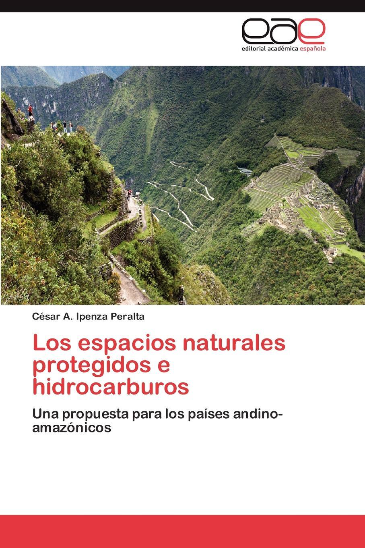 Ipenza Peralta Cesar a. Los Espacios Naturales Protegidos E Hidrocarburos