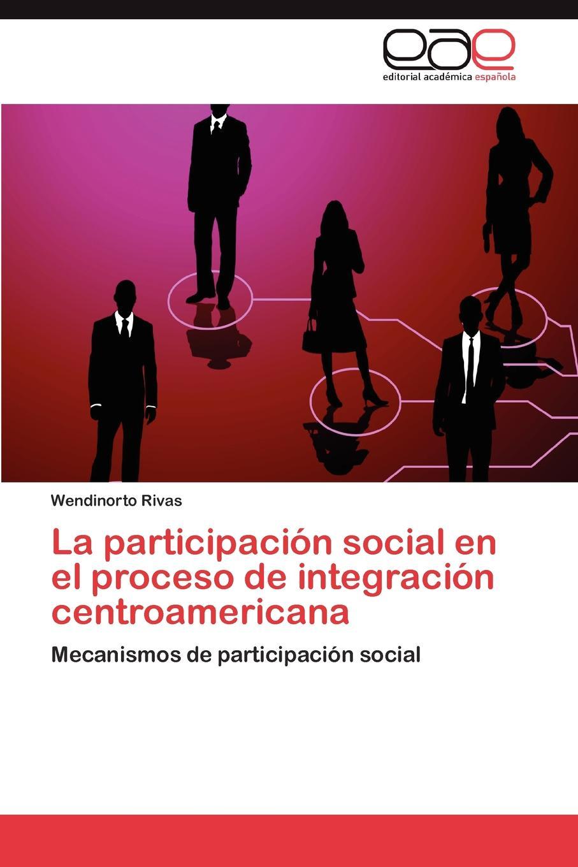 Rivas Wendinorto La participacion social en el proceso de integracion centroamericana salazar varella clara elisa la mediacion en el proceso penal