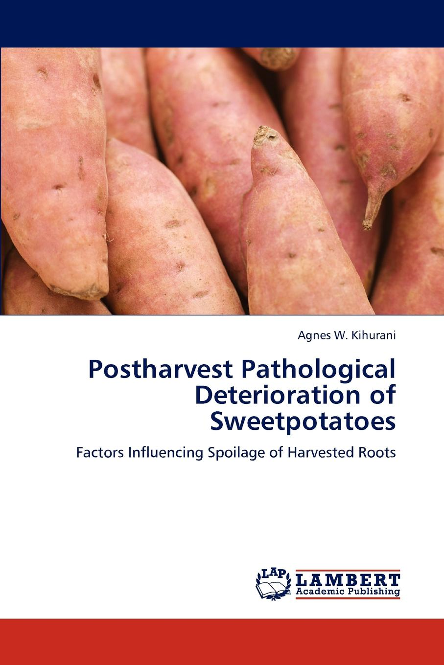Agnes W. Kihurani Postharvest Pathological Deterioration of Sweetpotatoes loong tak lim postharvest biology and nanotechnology