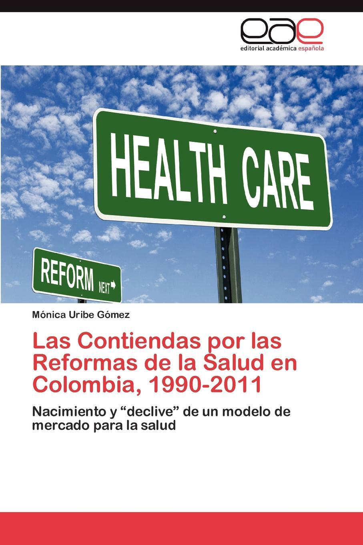 лучшая цена Uribe Gómez Mónica Las Contiendas por las Reformas de la Salud en Colombia, 1990-2011