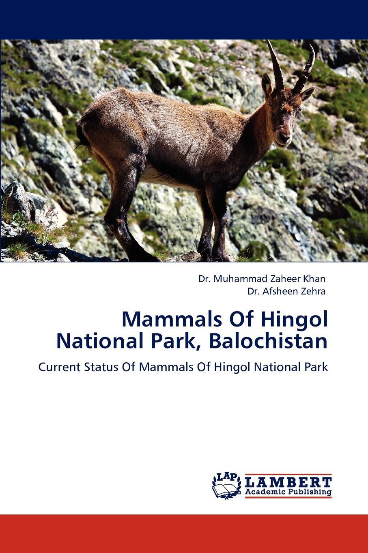 Muhammad Zaheer Khan, Afsheen Zehra, Dr Muhammad Zaheer Khan Mammals of Hingol National Park, Balochistan недорго, оригинальная цена