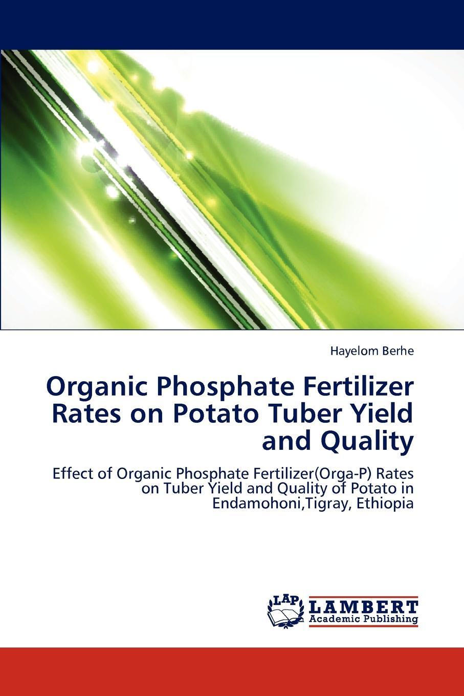 Berhe Hayelom Organic Phosphate Fertilizer Rates on Potato Tuber Yield and Quality недорго, оригинальная цена