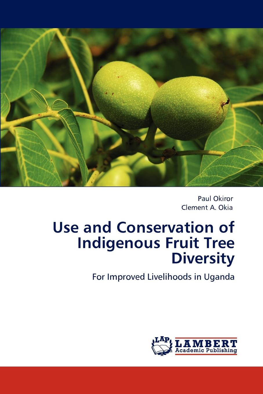 Okiror Paul, Okia Clement A. Use and Conservation of Indigenous Fruit Tree Diversity indigenous voices