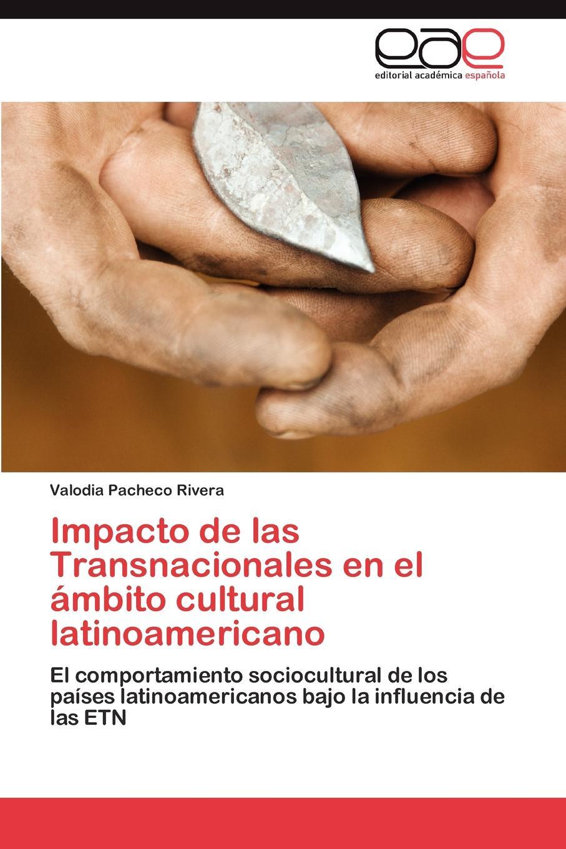 Pacheco Rivera Valodia Impacto de las Transnacionales en el ambito cultural latinoamericano цены онлайн