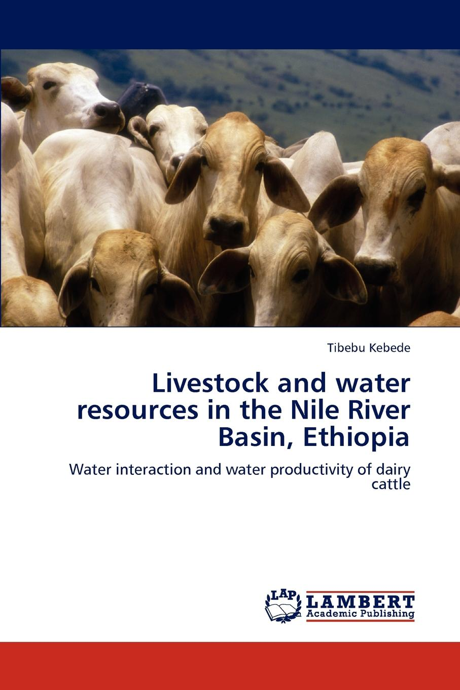 Tibebu Kebede Livestock and water resources in the Nile River Basin, Ethiopia didanna habtamu lemma livestock production systems in the tropics