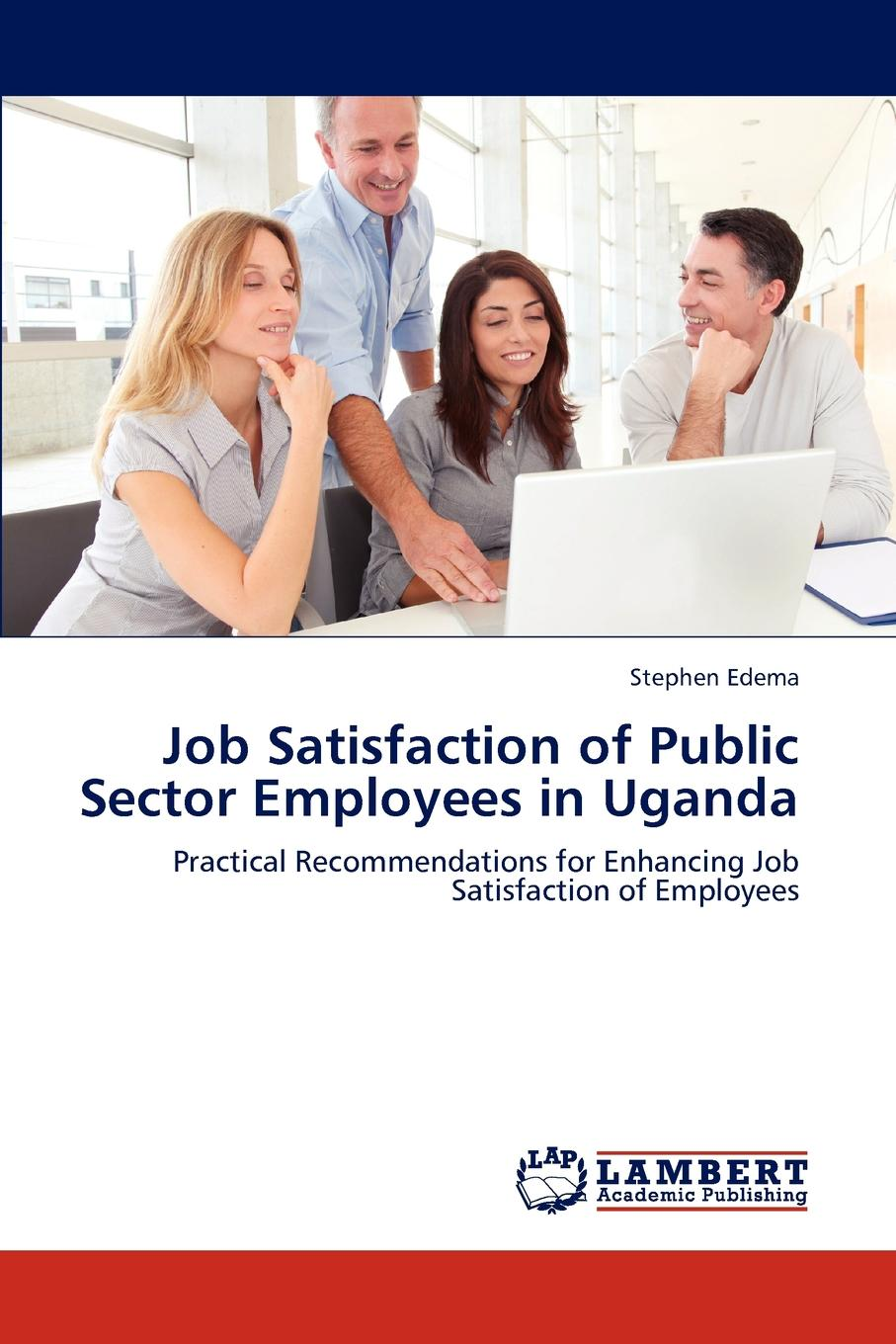 Stephen Edema Job Satisfaction of Public Sector Employees in Uganda occupational stress and job satisfaction in a public enterprise