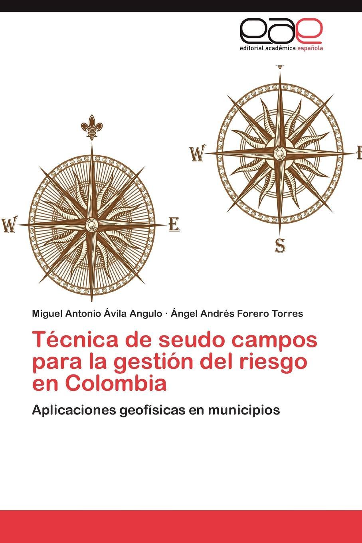 цены на Avila Angulo Miguel Antonio, Forero Torres Angel Andres Tecnica de Seudo Campos Para La Gestion del Riesgo En Colombia  в интернет-магазинах