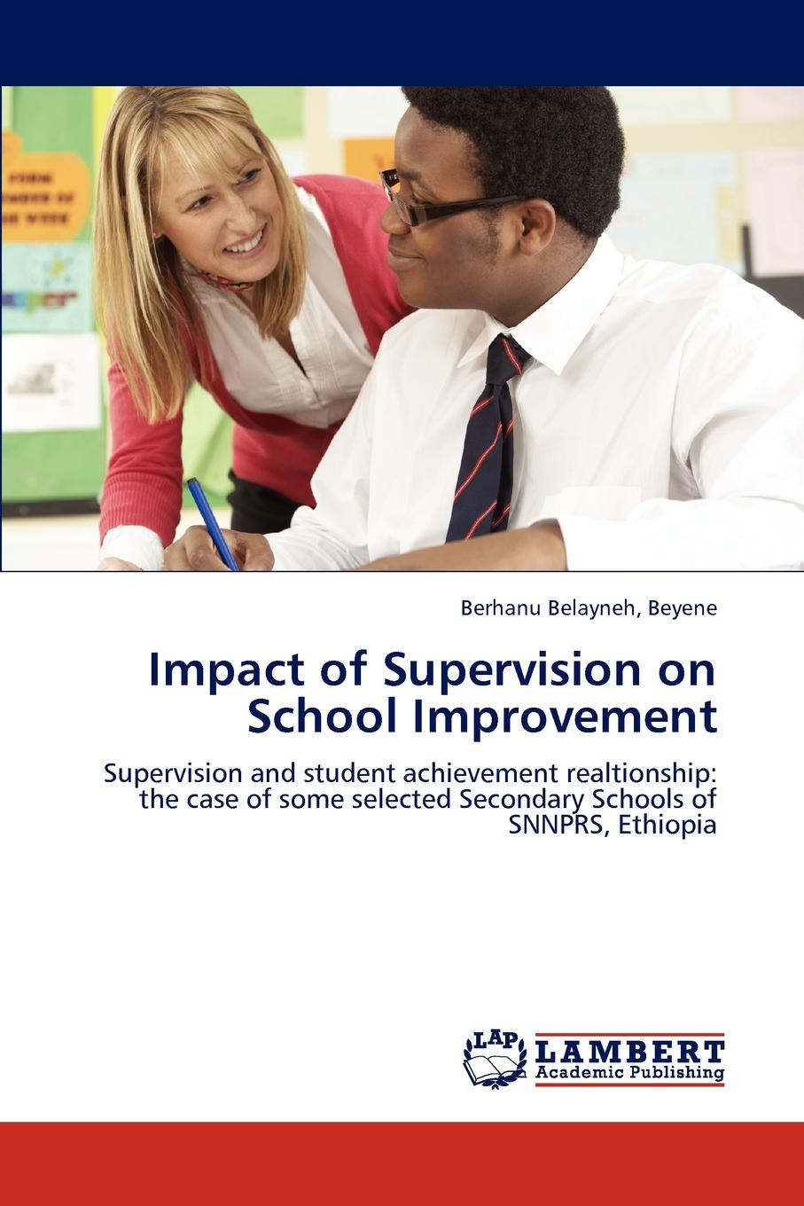 Berhanu Belayneh Beyene Impact of Supervision on School Improvement цена