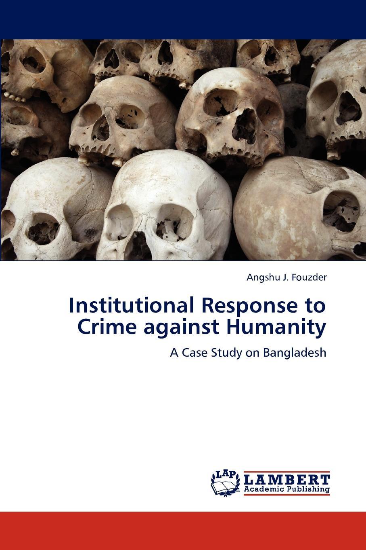 лучшая цена Angshu J. Fouzder Institutional Response to Crime Against Humanity
